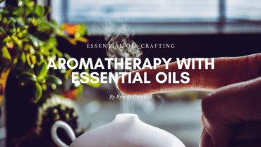 Aromatherapy with Essential Oils That I Love!